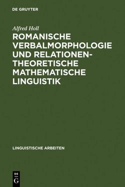 Romanische Verbalmorphologie und relationentheoretische mathematische Linguistik von Holl,  Alfred