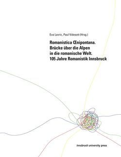 Romanistica Oenipontana. Brücke über die Alpen in die romanische Welt von Lavric,  Eva, Videsott,  Paul