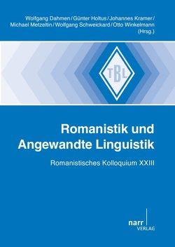 Romanistik und Angewandte Linguistik von Dahmen,  Wolfgang, Holtus,  Günter, Kramer,  Johannes, Metzeltin,  Michael, Schweickhard,  Wolfgang, Winkelmann,  Otto