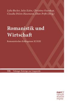 Romanistik und Wirtschaft von Becker,  Lidia, Kuhn,  Julia, Ossenkop,  Christina, Overbeck,  Anja, Polzin-Haumann,  Claudia, Prifti,  Elton