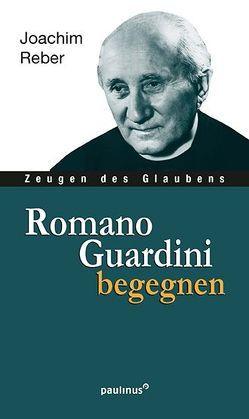 Romano Guardini begegnen von Reber,  Joachim