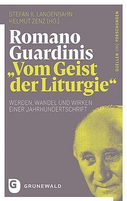 """Romano Guardinis """"Vom Geist der Liturgie"""" von Langenbahn,  Stefan K., Zenz,  Helmut"""