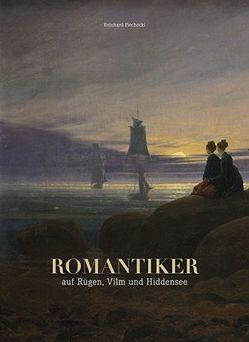 Romantiker auf Rügen, Vilm und Hiddensee von Piechocki,  Reinhard