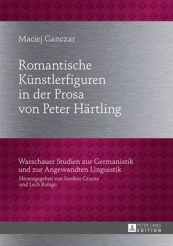 Romantische Künstlerfiguren in der Prosa von Peter Härtling von Ganczar,  Maciej
