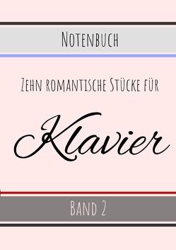 Romantische Stücke für Klavier / Zehn romantische Stücke für Klavier – Band 2 von Ringelhäuser,  Nils Wilhelm