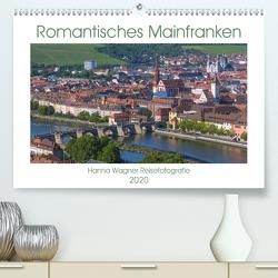 Romantisches Mainfranken (Premium, hochwertiger DIN A2 Wandkalender 2020, Kunstdruck in Hochglanz) von Wagner,  Hanna