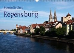 Romantisches Regensburg (Wandkalender 2018 DIN A3 quer) von boeTtchEr,  U