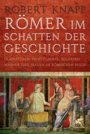 Römer im Schatten der Geschichte von Knapp,  Robert, Spengler,  Ute