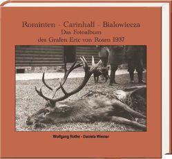 Rominten – Carinhall – Białowieża von Rothe,  Wolfgang, Wiemer,  Daniela