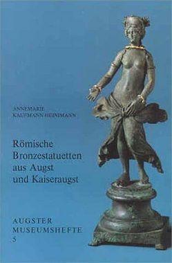 Römische Bronzestatuetten aus Augst und Kaiseraugst von Kaufmann-Heinimann,  Annemarie, Martin,  Max