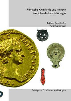 Römische Kleinfunde und Münzen aus Schleitheim-Iuliomagus von Deschler-Erb,  Eckhard, Homberger,  Valentin, Wyprächtiger,  Kurt