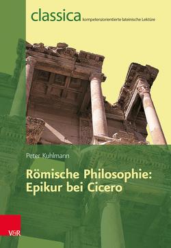 Römische Philosophie: Epikur bei Cicero von Kuhlmann,  Peter