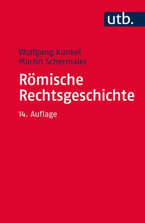 Römische Rechtsgeschichte von Kunkel,  Wolfgang, Schermaier,  Martin