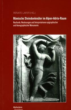 Römische Steindenkmäler im Alpen-Adria-Raum von Lafer,  Renate