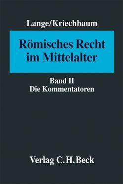 Römisches Recht im Mittelalter Bd. II: Die Kommentatoren von Kriechbaum,  Maximiliane, Lange,  Hermann