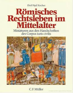 Römisches Rechtsleben im Mittelalter von Ebel,  Friedrich, Fijal,  Andreas, Kocher,  Gernot