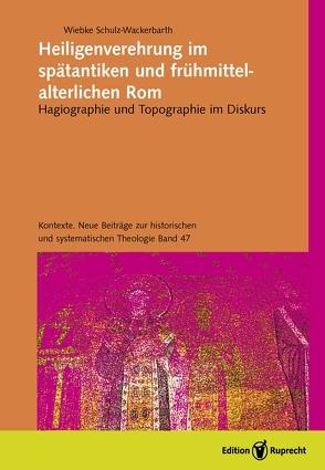 Heiligenverehrung im spätantiken und frühmittelalterlichen Rom von Schulz-Wackerbarth,  Wiebke