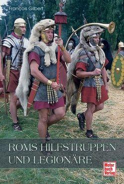 Roms Hilfstruppen und Legionäre von Gilbert,  Francois
