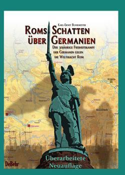ROMs Schatten über Germanien – Der 30-jährige Freiheitskampf der Germanen gegen die Weltmacht ROM von Buhrmester,  Karl-Ernst, DeBehr,  Verlag