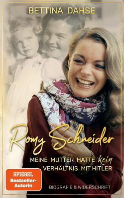 Romy Schneider Meine Mutter hatte k e i n Verhältnis mit Hitler von Dahse,  Bettina