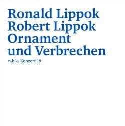 Ronald Lippok/Robert Lippok. Ornament und Verbrechen von Babias,  Marius