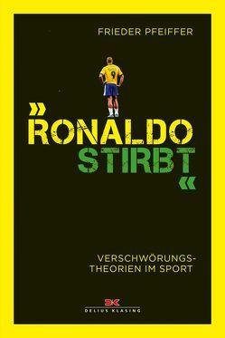 """""""Ronaldo stirbt"""" von Pfeiffer,  Frieder"""