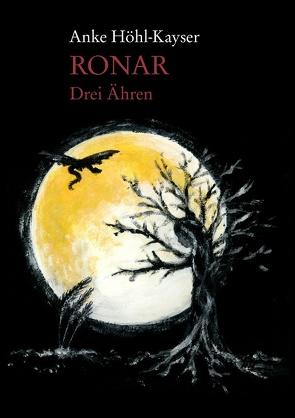 Ronar – Drei Ähren von Höhl-Kayser,  Anke
