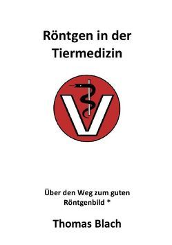 Röntgen für die Tiermedizin von Blach,  Thomas