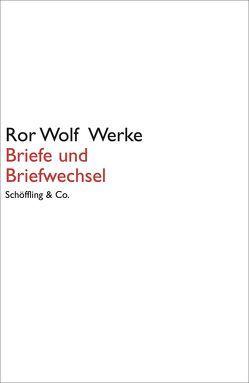 Ror Wolf Werke / Briefe und Briefwechsel von Schopf,  Wolfgang, Wolf,  Ror
