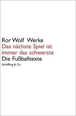 Ror Wolf Werke / Das nächste Spiel ist immer das schwerste von Wilm,  Jan, Wolf,  Ror