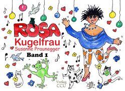 ROSA Kugelfrau – Band 1 von Praunegger,  Susanne