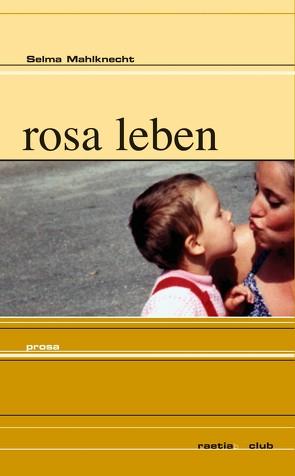 rosa leben von Mahlknecht,  Selma