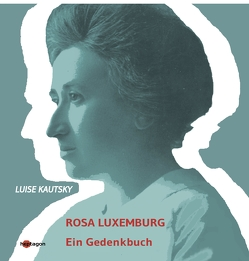 Rosa Luxemburg von Kautsky,  Luise, Regneri,  Günter