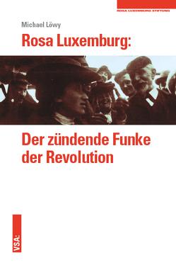 Rosa Luxemburg: Der zündende Funke der Revolution von Löwy,  Michael, Münster,  Arno