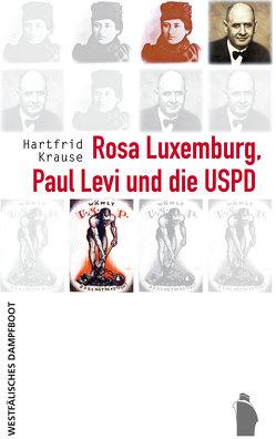 Rosa Luxemburg, Paul Levi und die USPD von Krause,  Hartfrid