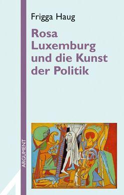 Rosa Luxemburg und die Kunst der Politik von Haug,  Frigga