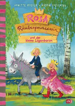 Rosa Räuberprinzessin und der kleine Lügenbaron von Engelking,  Katrin, Roeder,  Annette