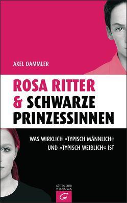 Rosa Ritter & schwarze Prinzessinnen von Dammler,  Axel