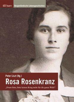 """Rosa Rosenkranz – """"Drum bitte, bitte keinen Krieg mehr für die ganze Welt!"""" von Brettl,  Herbert, Liszt,  Peter"""