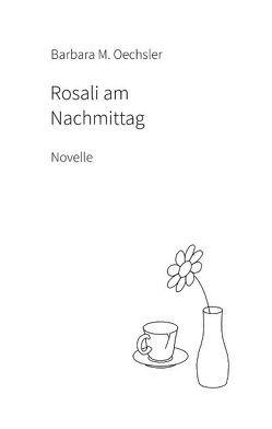 Rosali am Nachmittag von Oechsler,  Barbara M.