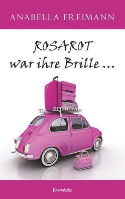 ROSAROT war ihre Brille … von Freimann,  Anabella