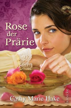 Rose der Prärie von Hake,  Cathy Marie, Weissenborn,  Sabine