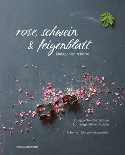 Rose, Schwein & Feigenblatt von Van Assche,  Margot, Yeganehfar,  Maryam