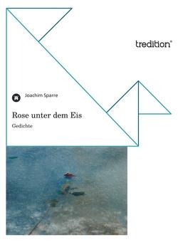 Rose unter dem Eis von Sparre,  Joachim