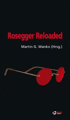 Rosegger Reloaded von Eichberger,  Günter, Fritsch,  Valerie Katrin G., Hengstler,  Wilhelm, Markart,  Mike, Sailer,  Andrea, Schandor,  Wener, Stift,  Linda, Wanko,  Martin G.