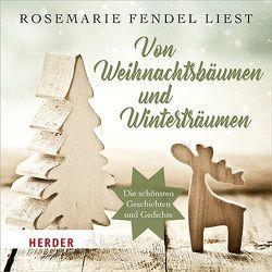 Rosemarie Fendel liest: Von Weihnachtsbäumen und Winterträumen von Fendel,  Rosemarie