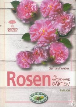Rosen für naturnahe Gärten von Weber,  Gerhard