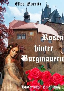 Rosen hinter Burgmauern von Goeritz,  Uwe