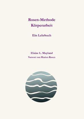 Rosen-Methode Körperarbeit von Mayland,  Elaine L.