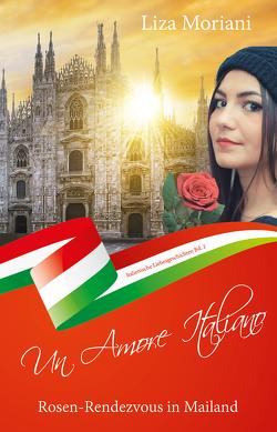 Rosen-Rendezvous in Mailand – Un Amore Italiano von Moriani,  Liza